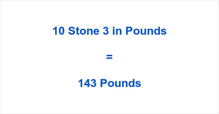 10 Stone 3 in Pounds