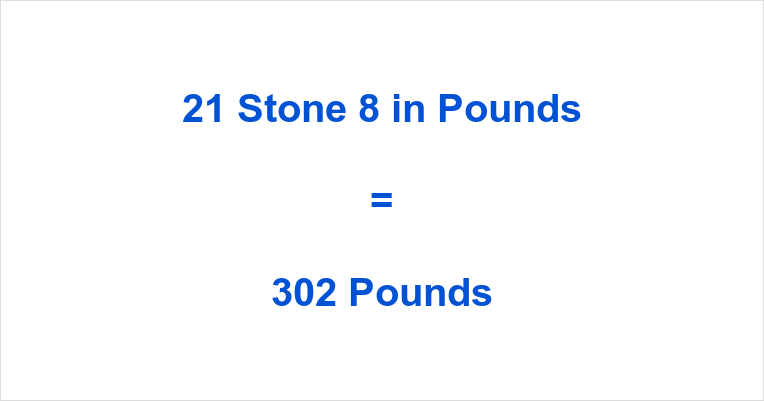 21 Stone 8 in Pounds