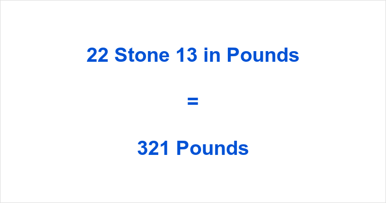 22 Stone 13 in Pounds