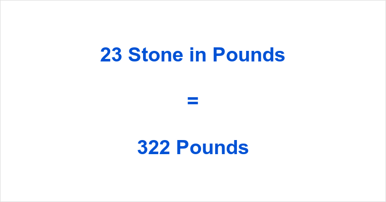 23 Stone in Pounds