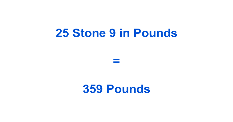 25 Stone 9 in Pounds