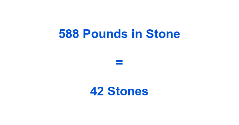 588 Pounds in Stone